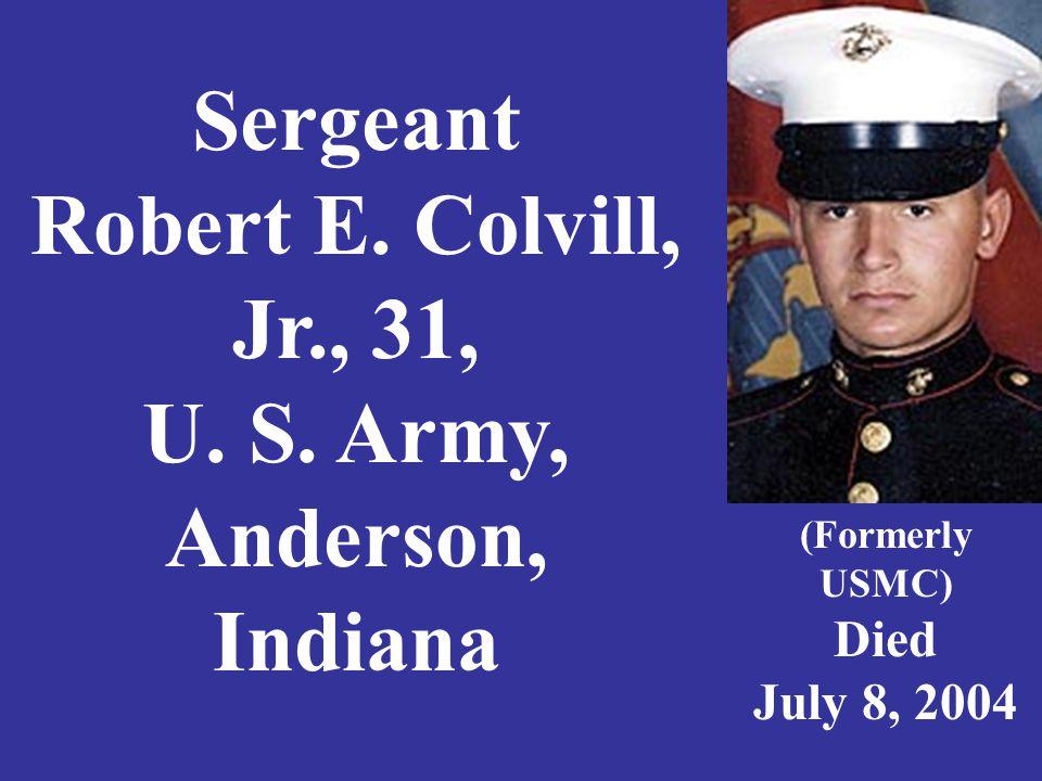Sergeant Robert E. Colvill, Jr., 31, U. S.