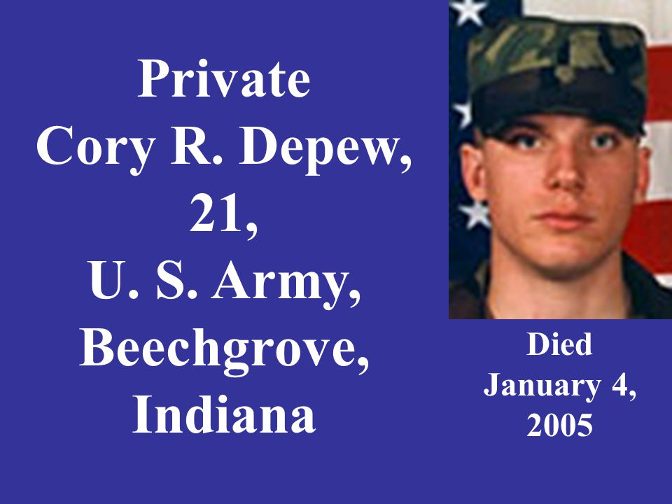 Private Cory R. Depew, 21, U. S. Army, Beechgrove, Indiana Died January 4, 2005