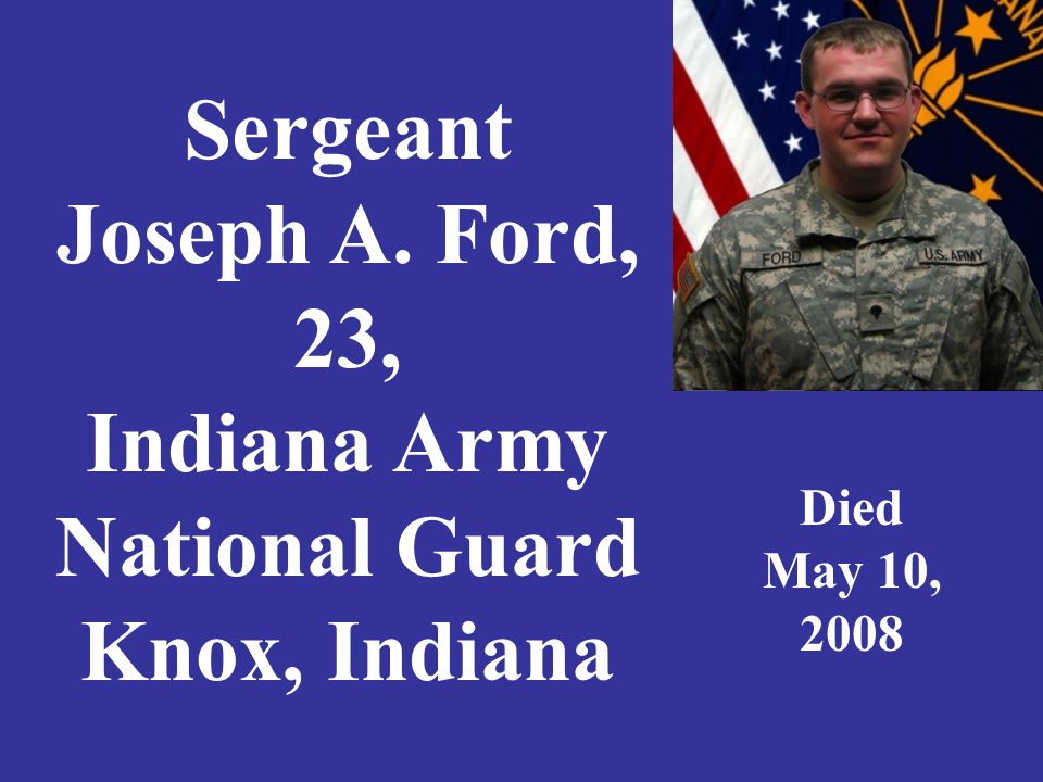 Sergeant Joseph A. Ford, 23, Indiana Army National Guard Knox, Indiana Died May 10, 2008
