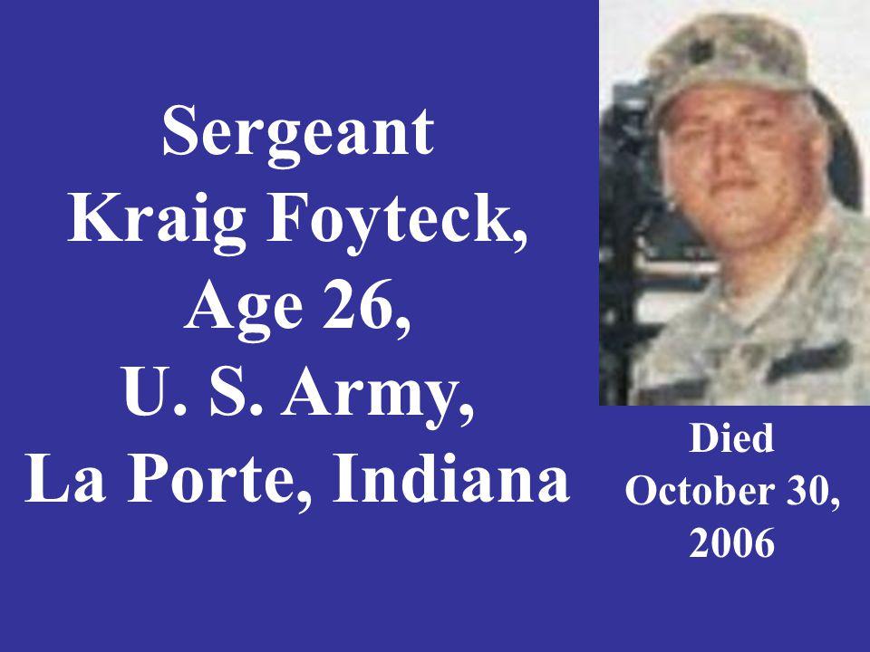 Sergeant Kraig Foyteck, Age 26, U. S. Army, La Porte, Indiana Died October 30, 2006