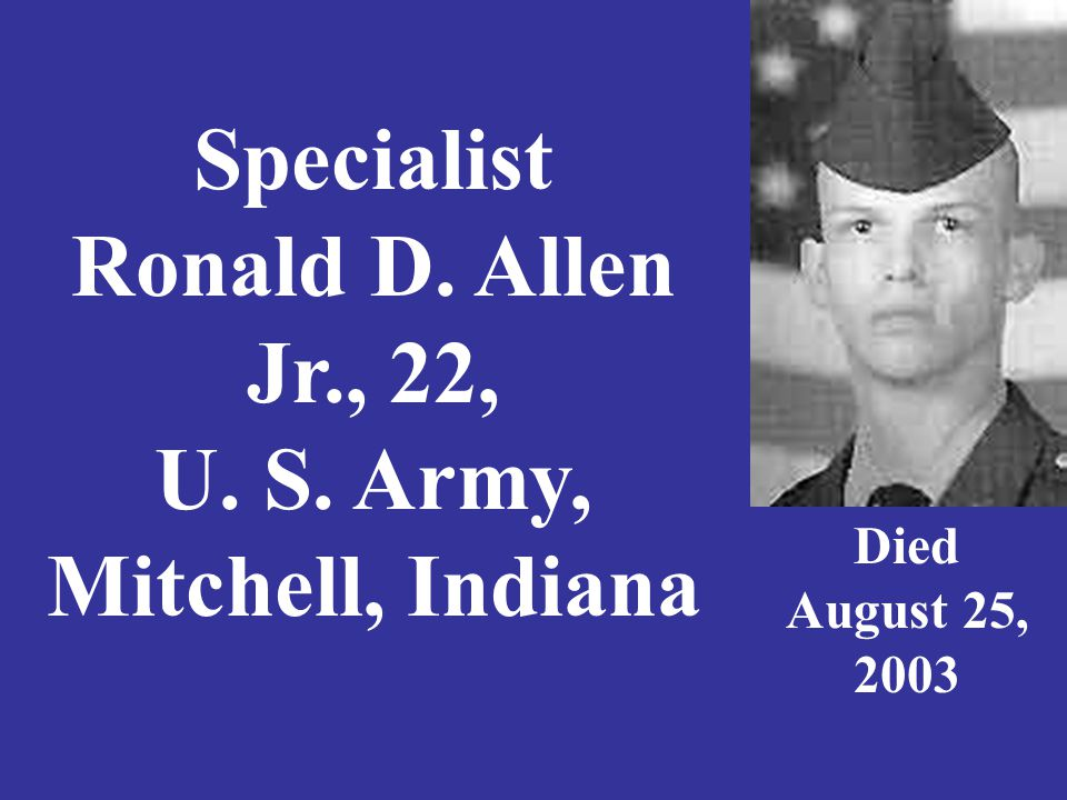 Specialist Ronald D. Allen Jr., 22, U. S. Army, Mitchell, Indiana Died August 25, 2003