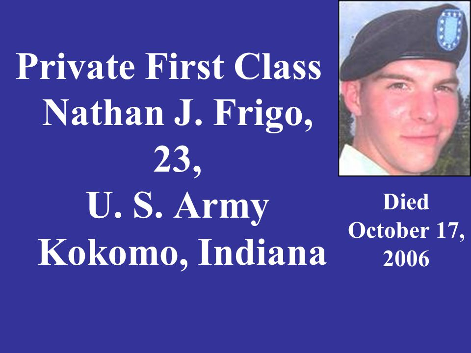Private First Class Nathan J. Frigo, 23, U. S. Army Kokomo, Indiana Died October 17, 2006