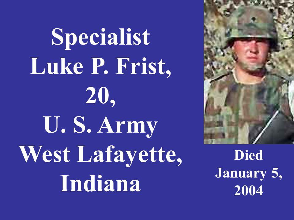 Staff Sergeant William Ryan Fritsche 23, U.S. Army, Martinsville, Indiana Died July 27, 2007