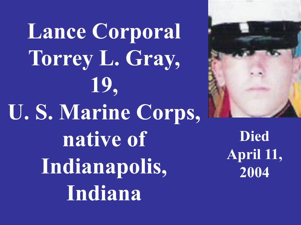 Lance Corporal Torrey L. Gray, 19, U. S.