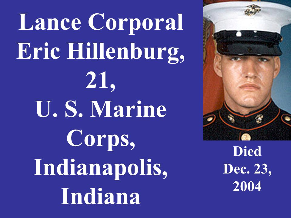 Lance Corporal Eric Hillenburg, 21, U. S. Marine Corps, Indianapolis, Indiana Died Dec. 23, 2004