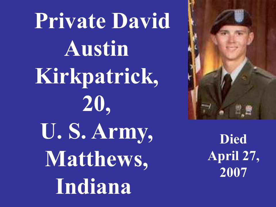 Private David Austin Kirkpatrick, 20, U. S. Army, Matthews, Indiana Died April 27, 2007