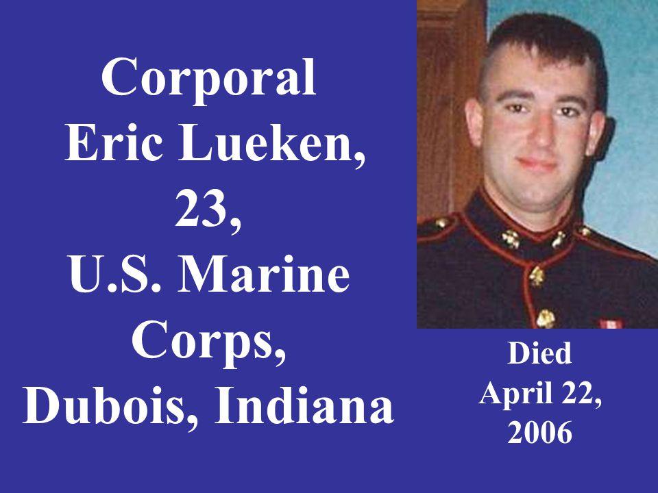 Corporal Eric Lueken, 23, U.S. Marine Corps, Dubois, Indiana Died April 22, 2006