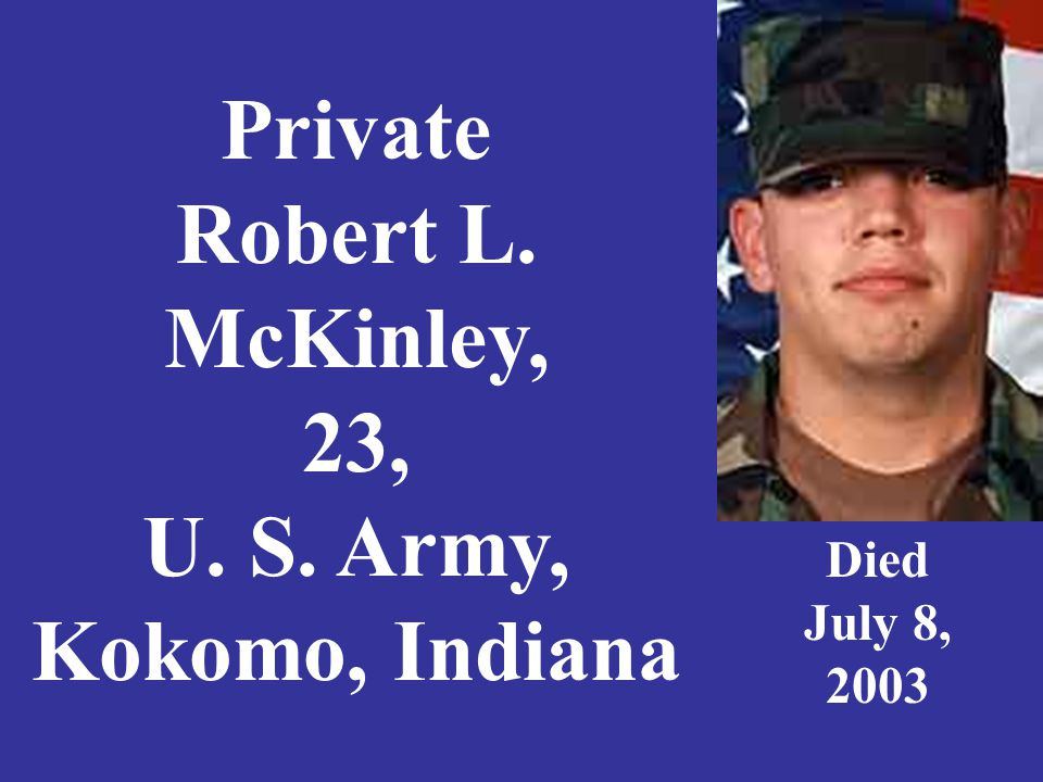 Private Robert L. McKinley, 23, U. S. Army, Kokomo, Indiana Died July 8, 2003