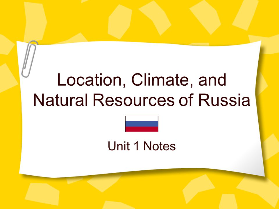 Location, Climate, and Natural Resources of Russia Unit 1 Notes