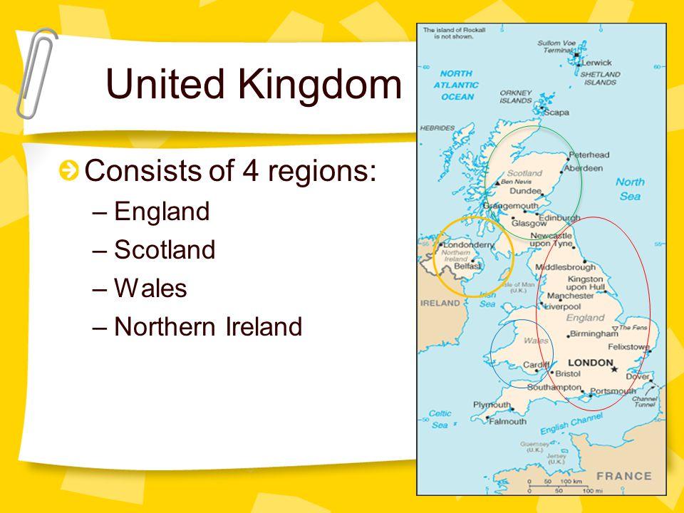 United Kingdom Consists of 4 regions: –England –Scotland –Wales –Northern Ireland