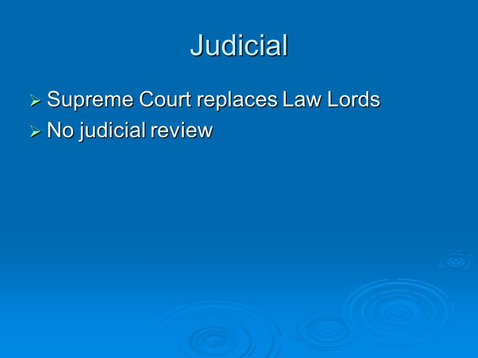 Judicial  Supreme Court replaces Law Lords  No judicial review