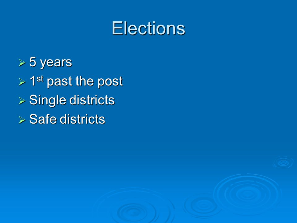 Elections  5 years  1 st past the post  Single districts  Safe districts