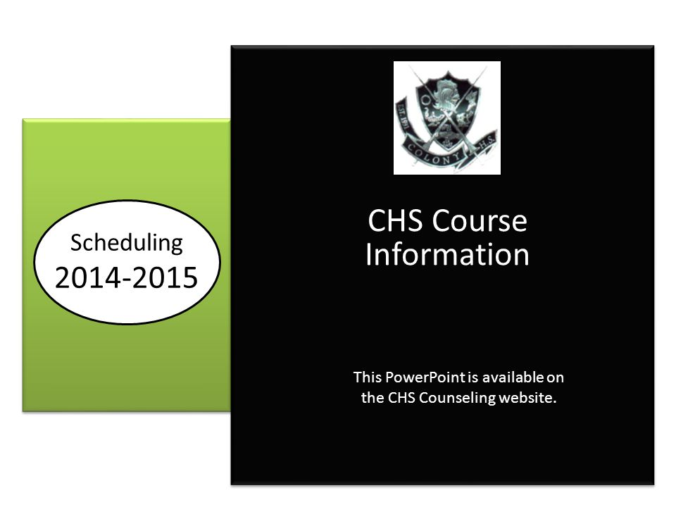 2014-2015 CHS Course Information This PowerPoint is available on the CHS Counseling website.