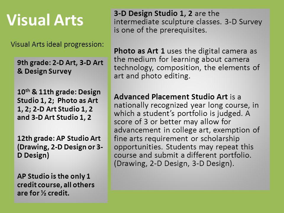 3-D Design Studio 1, 2 are the intermediate sculpture classes.