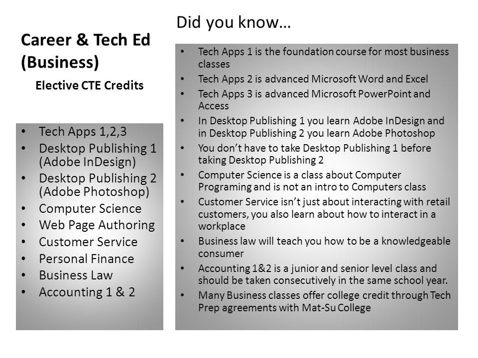 Career & Tech Ed (Business) Tech Apps 1,2,3 Desktop Publishing 1 (Adobe InDesign) Desktop Publishing 2 (Adobe Photoshop) Computer Science Web Page Aut