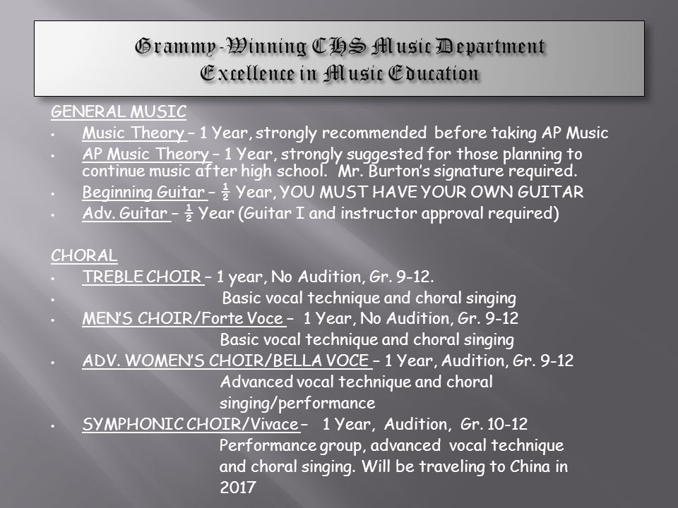 GENERAL MUSIC Music Theory – 1 Year, strongly recommended before taking AP Music AP Music Theory – 1 Year, strongly suggested for those planning to co