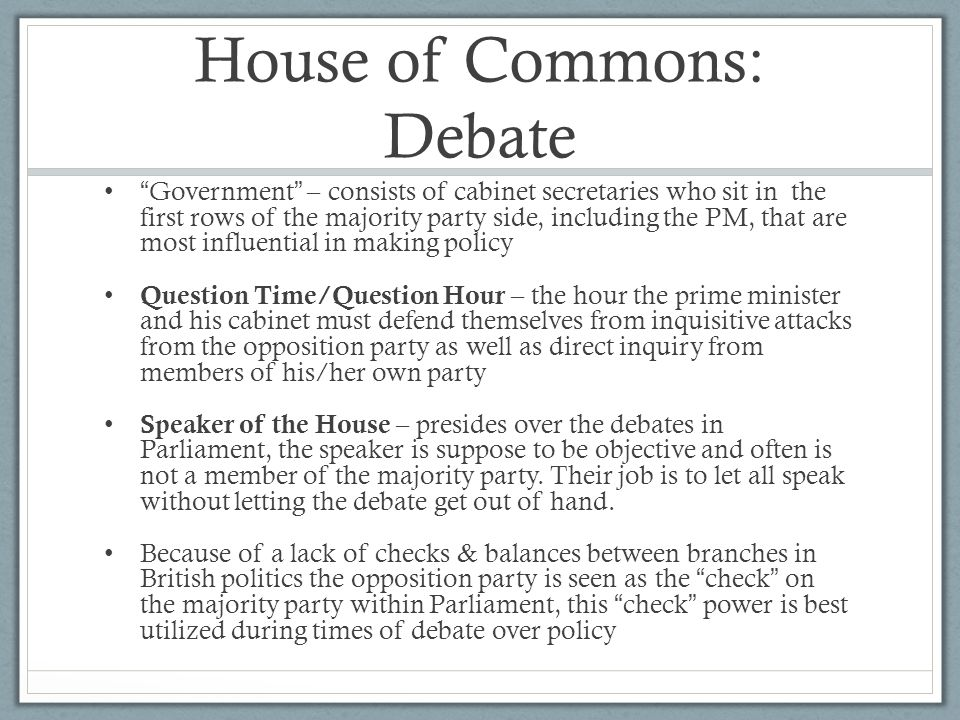 """House of Commons: Debate """" Government """" – consists of cabinet secretaries who sit in the first rows of the majority party side, including the PM, that"""