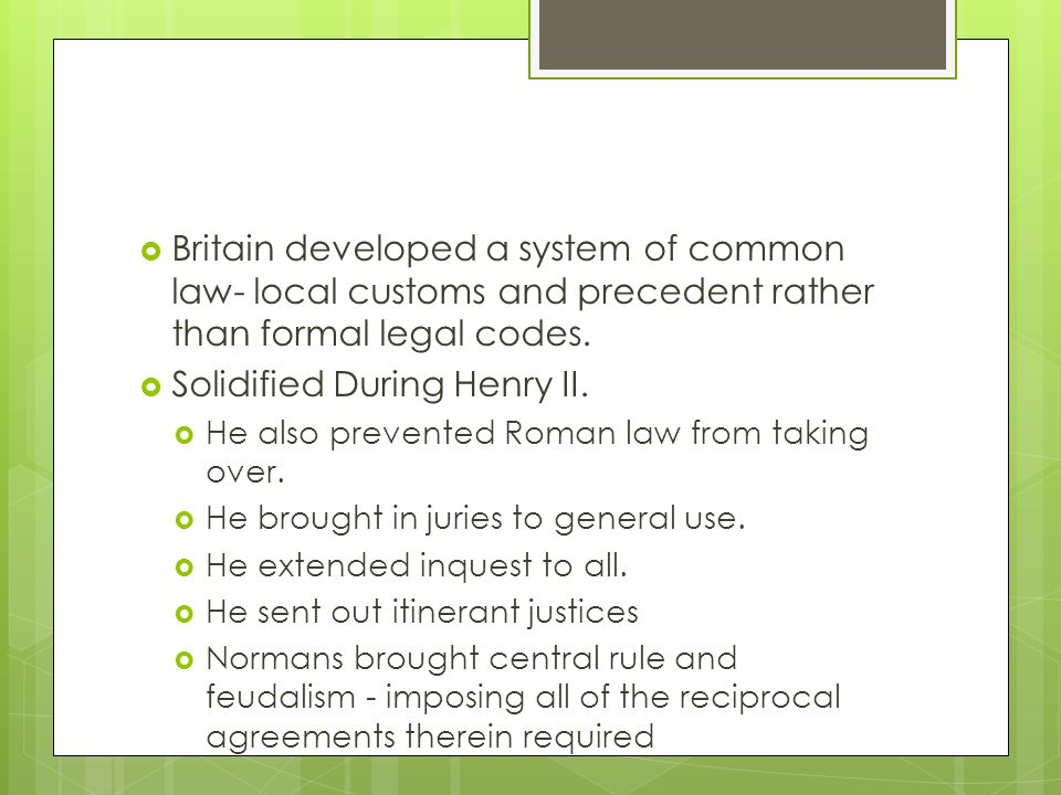  Britain developed a system of common law- local customs and precedent rather than formal legal codes.