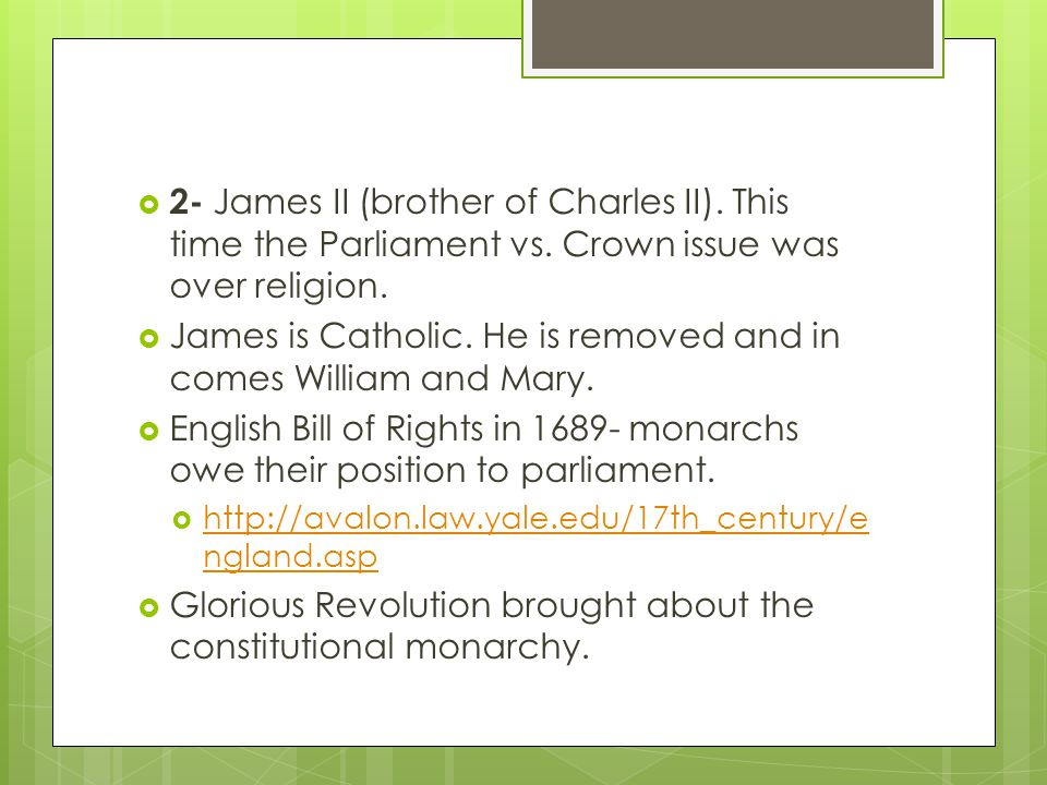  2- James II (brother of Charles II). This time the Parliament vs.