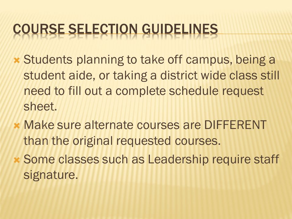  Students planning to take off campus, being a student aide, or taking a district wide class still need to fill out a complete schedule request sheet.
