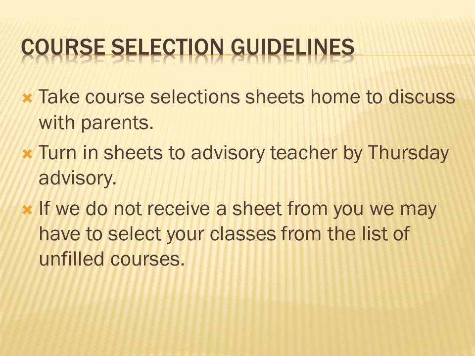  Take course selections sheets home to discuss with parents.