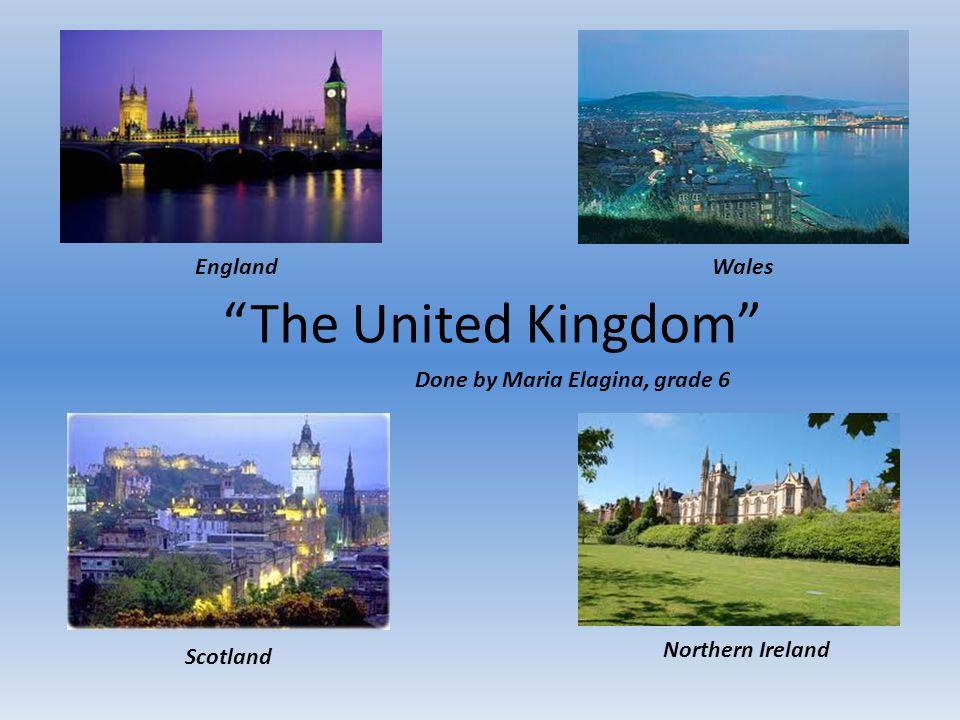 The United Kingdom Scotland Northern Ireland EnglandWales Done by Maria Elagina, grade 6