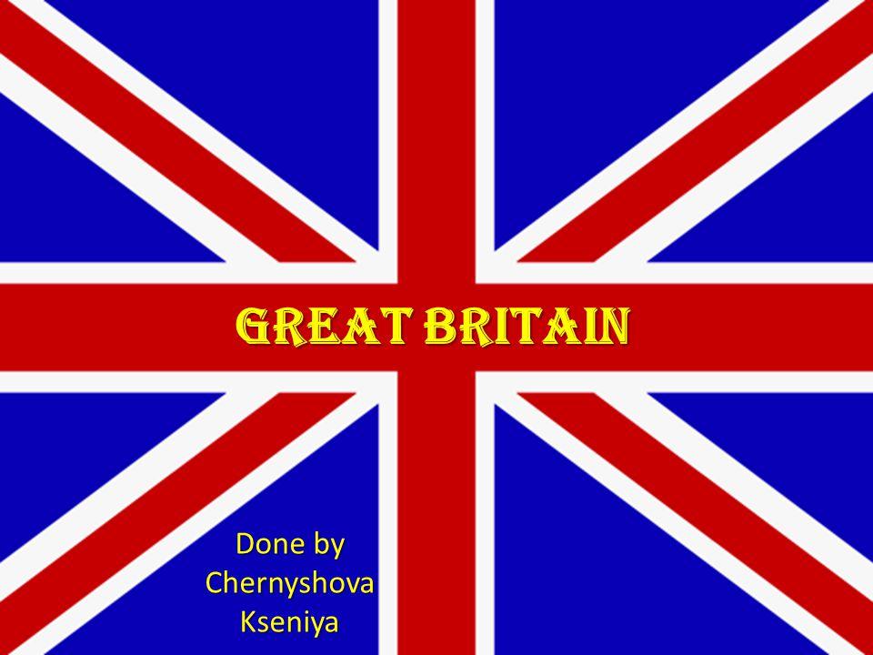 GREAT BRITAIN Done by ChernyshovaKseniya