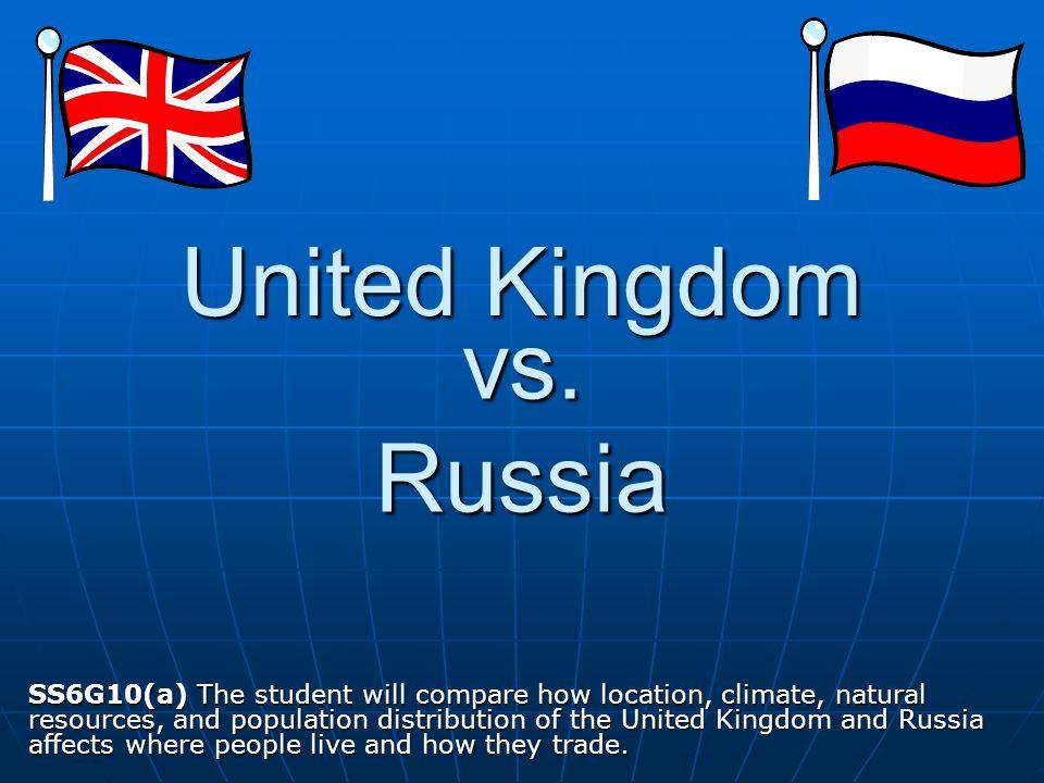 United Kingdom Russia The United Kingdom is a small island nation.