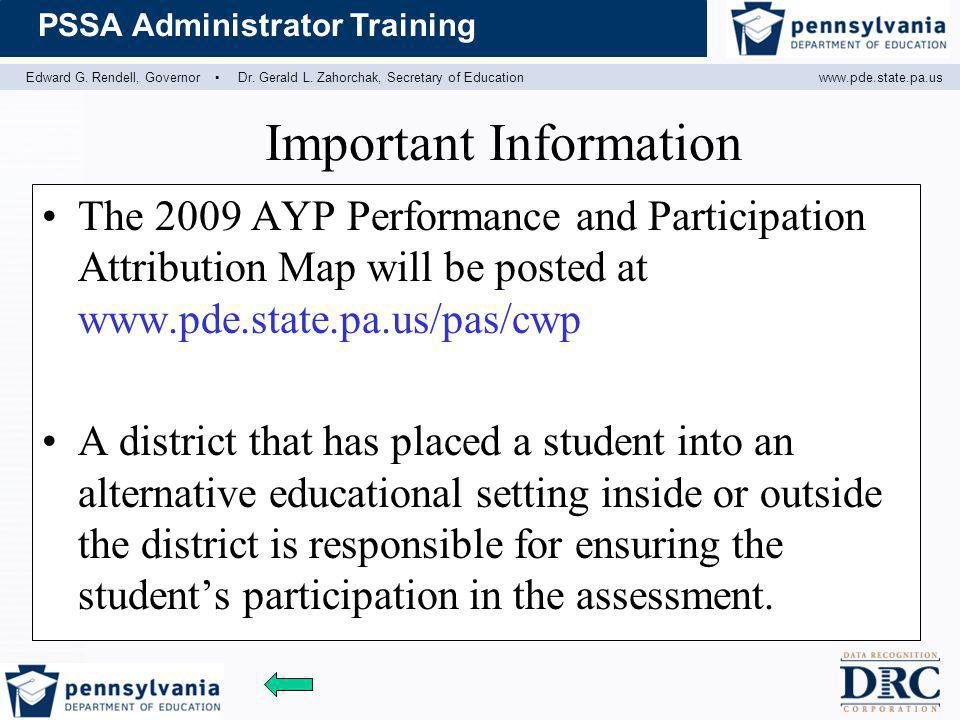 Edward G. Rendell, Governor ▪ Dr. Gerald L. Zahorchak, Secretary of Educationwww.pde.state.pa.us PSSA Administrator Training Important Information The