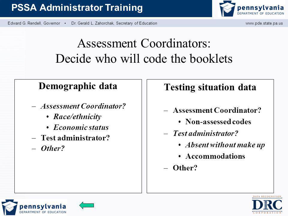Edward G. Rendell, Governor ▪ Dr. Gerald L. Zahorchak, Secretary of Educationwww.pde.state.pa.us PSSA Administrator Training Assessment Coordinators: