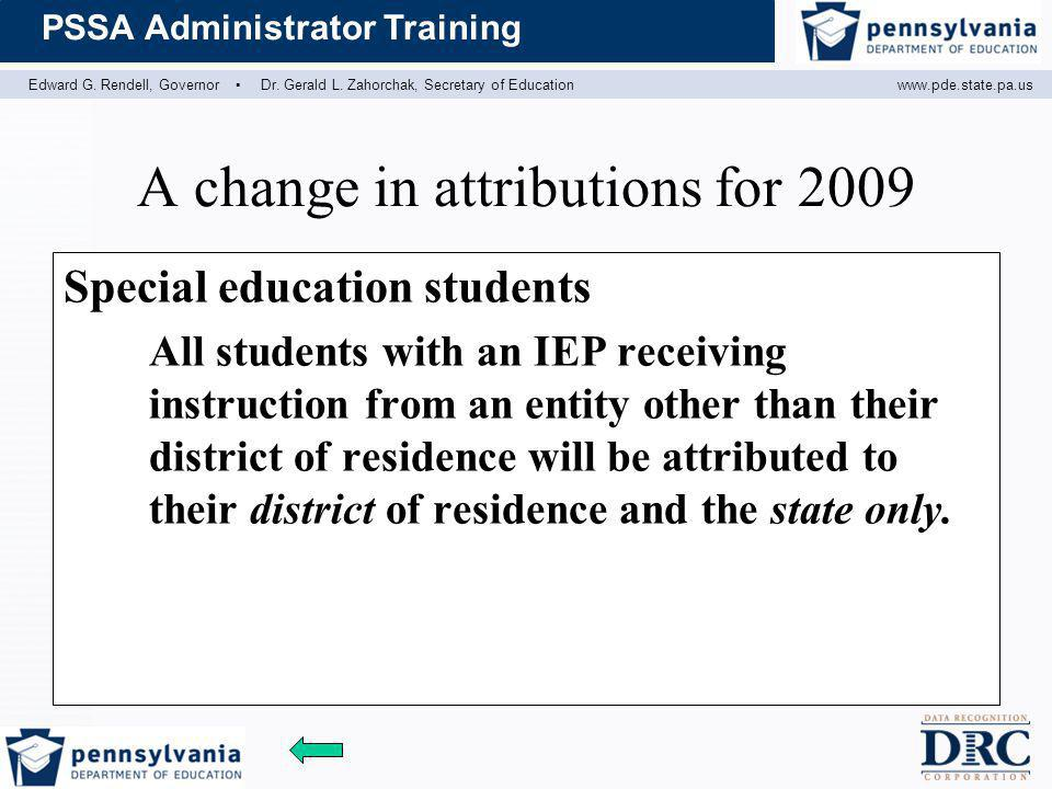Edward G. Rendell, Governor ▪ Dr. Gerald L. Zahorchak, Secretary of Educationwww.pde.state.pa.us PSSA Administrator Training A change in attributions