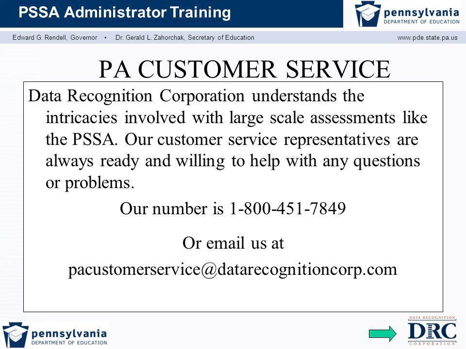 Edward G. Rendell, Governor ▪ Dr. Gerald L. Zahorchak, Secretary of Educationwww.pde.state.pa.us PSSA Administrator Training PA CUSTOMER SERVICE Data