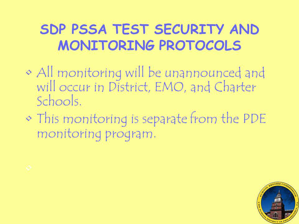 SDP PSSA TEST SECURITY AND MONITORING PROTOCOLS All monitoring will be unannounced and will occur in District, EMO, and Charter Schools. This monitori