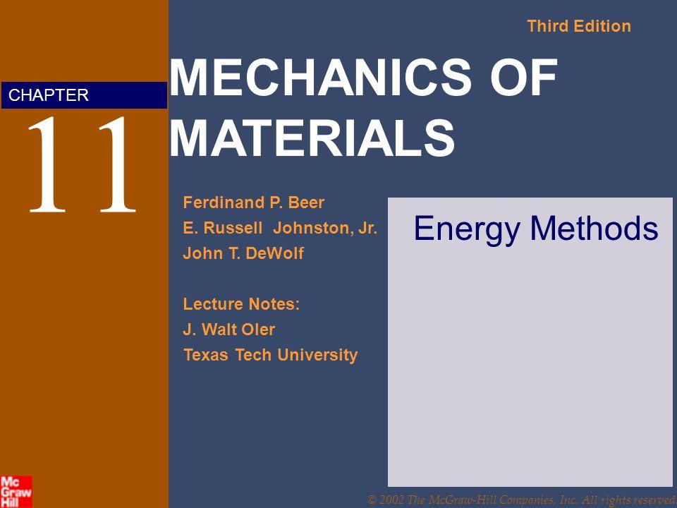 MECHANICS OF MATERIALS Third Edition Ferdinand P. Beer E. Russell Johnston, Jr. John T. DeWolf Lecture Notes: J. Walt Oler Texas Tech University CHAPT