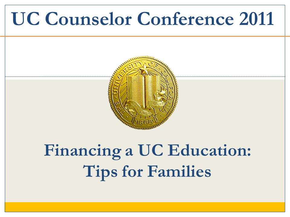 Financing a UC Education: Tips for Families UC Counselor Conference 2011