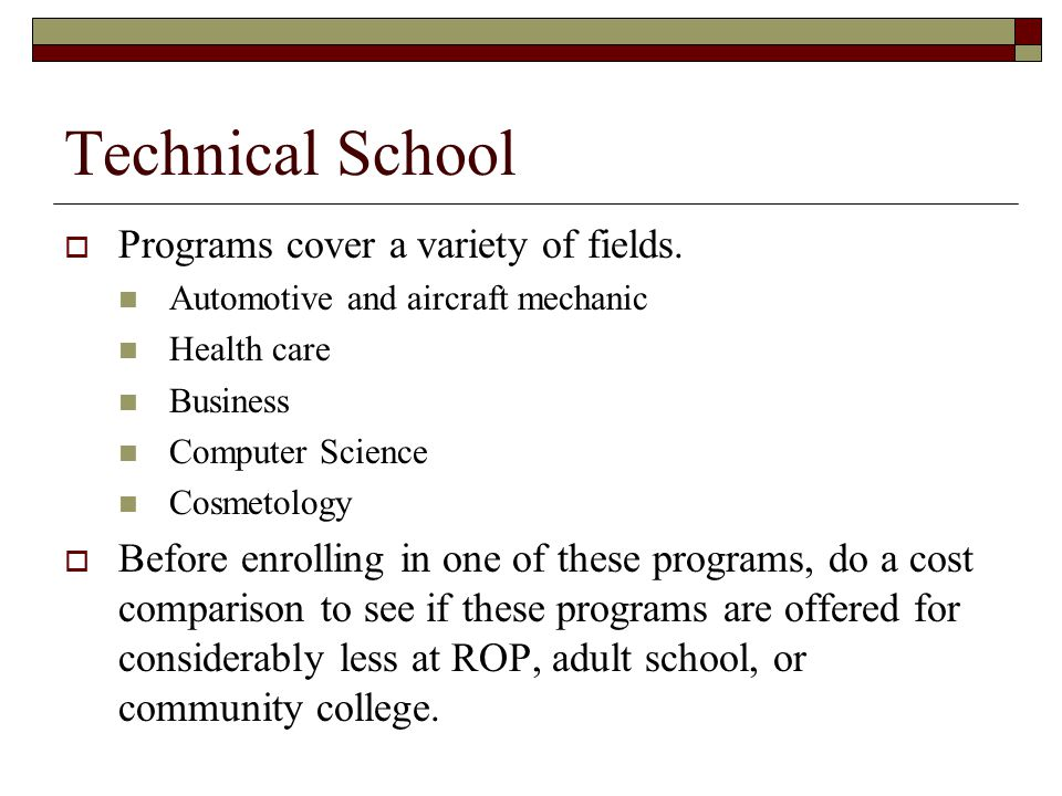Technical School  Programs cover a variety of fields.