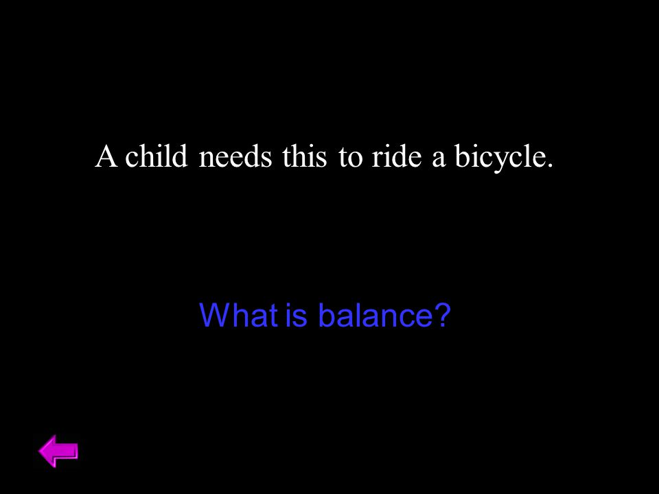 A child needs this to ride a bicycle. What is balance?