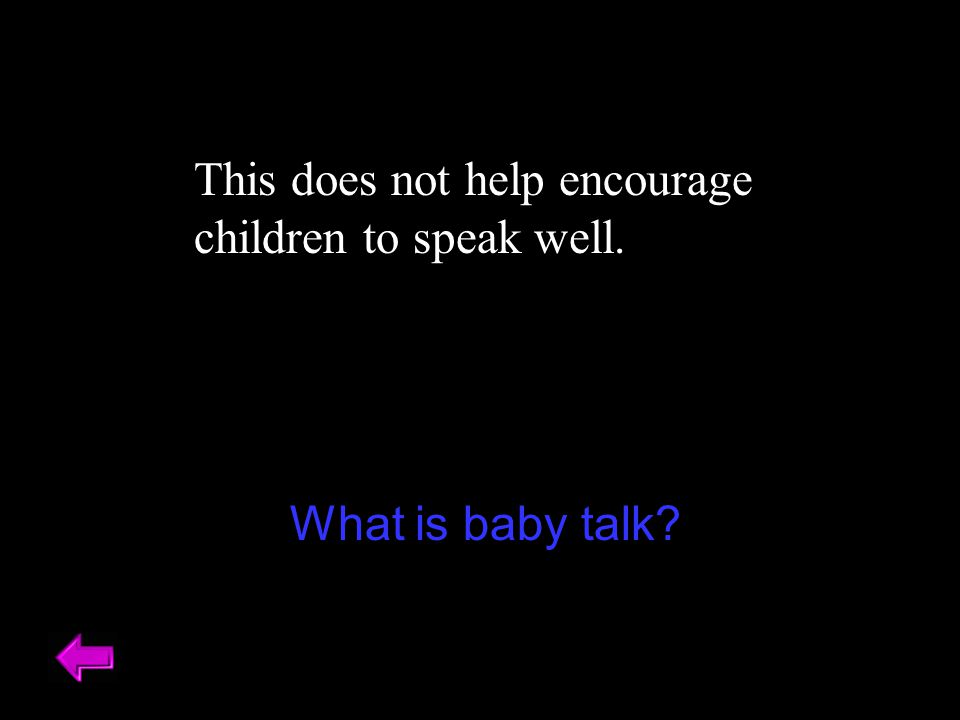 This does not help encourage children to speak well. What is baby talk?