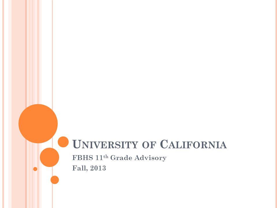 U NIVERSITY OF C ALIFORNIA FBHS 11 th Grade Advisory Fall, 2013