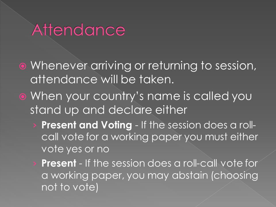  Whenever arriving or returning to session, attendance will be taken.