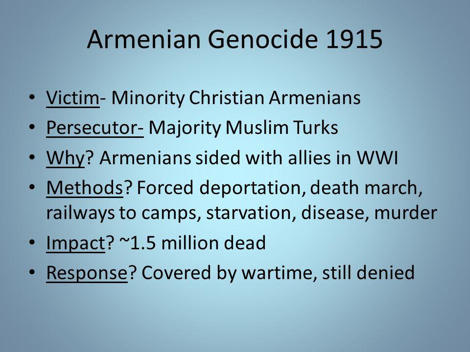 Armenian Genocide 1915 Victim- Minority Christian Armenians Persecutor- Majority Muslim Turks Why.