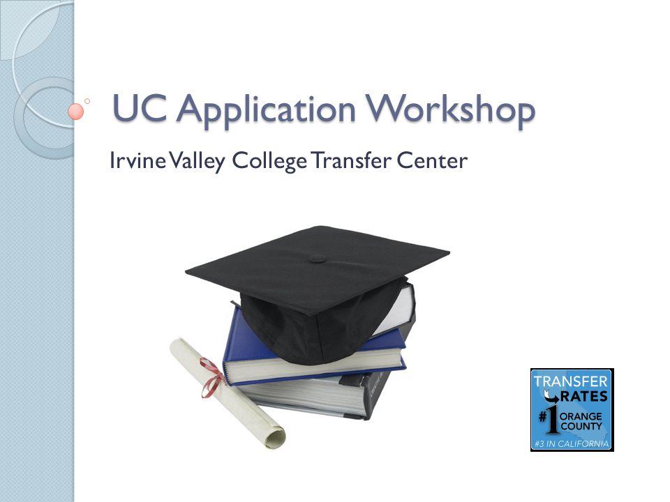 UC Application Workshop Irvine Valley College Transfer Center
