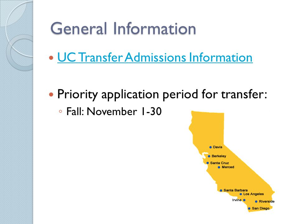 General Information UC Transfer Admissions Information Priority application period for transfer: ◦ Fall: November 1-30