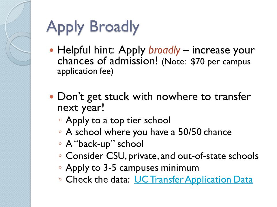 Apply Broadly Helpful hint: Apply broadly – increase your chances of admission.