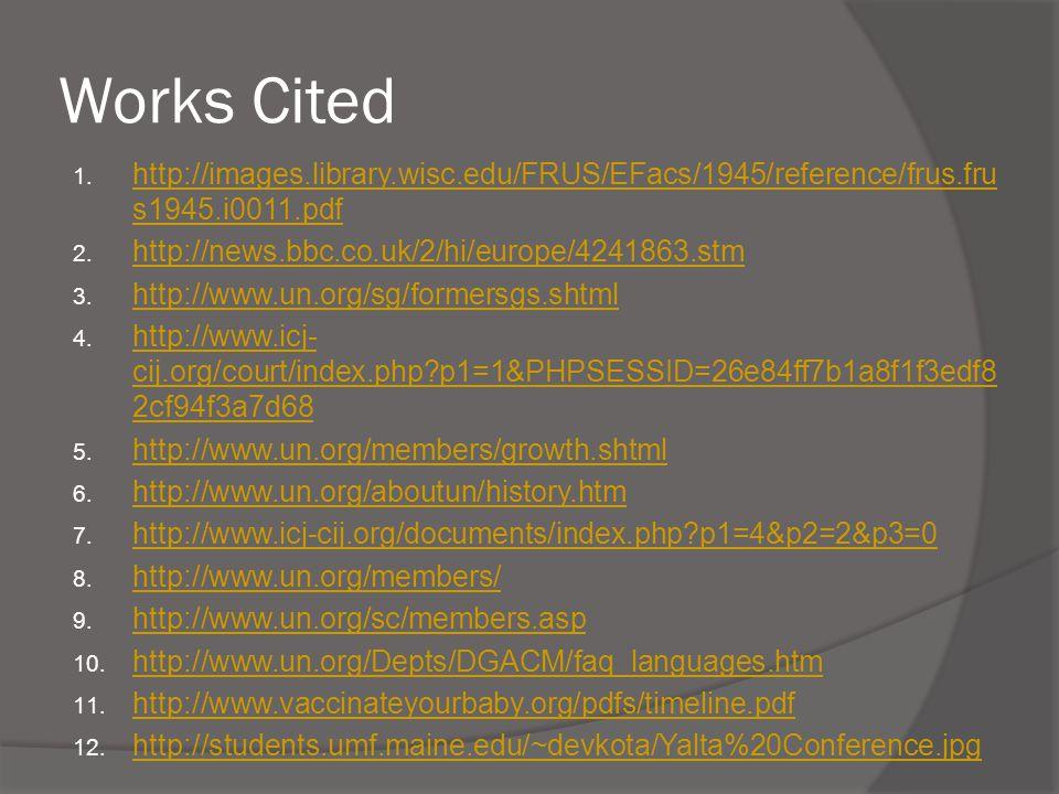 Works Cited 1. http://images.library.wisc.edu/FRUS/EFacs/1945/reference/frus.fru s1945.i0011.pdf http://images.library.wisc.edu/FRUS/EFacs/1945/refere