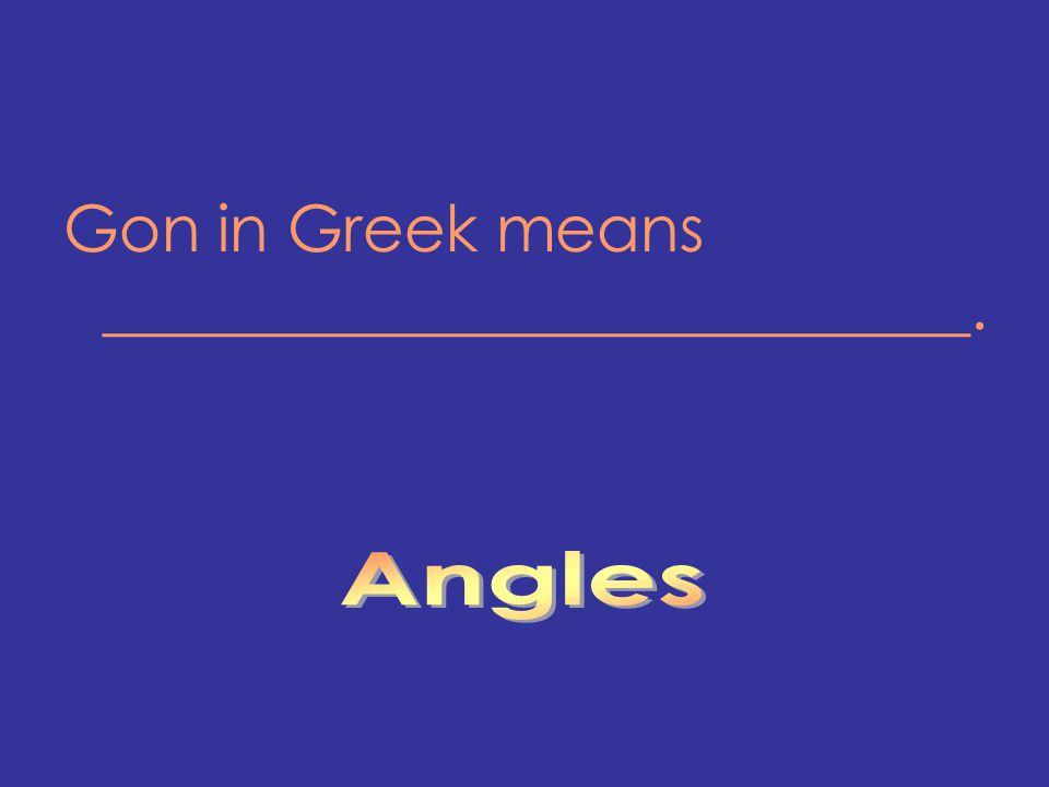 Gon in Greek means ___________________________.