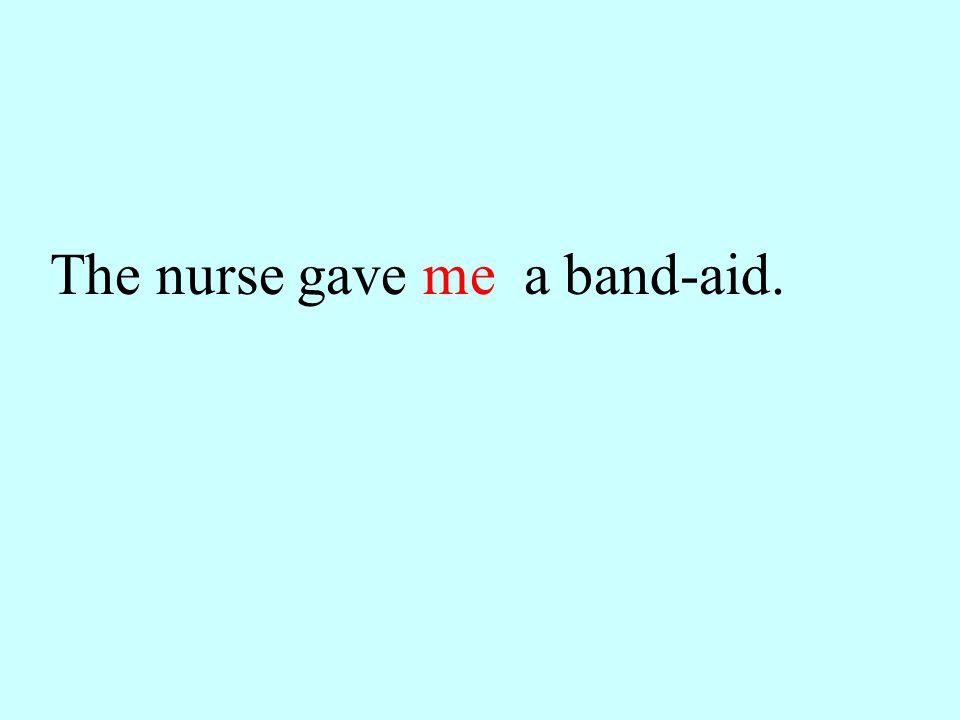 The nurse gave me a band-aid.