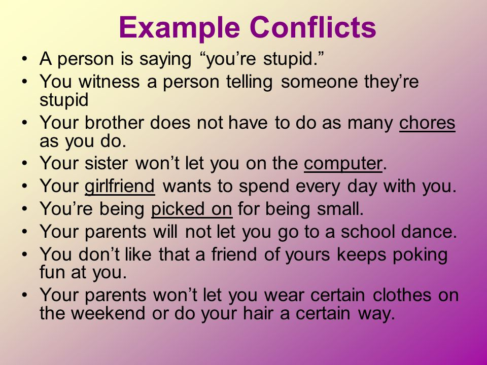 """Example Conflicts A person is saying """"you're stupid."""" You witness a person telling someone they're stupid Your brother does not have to do as many cho"""