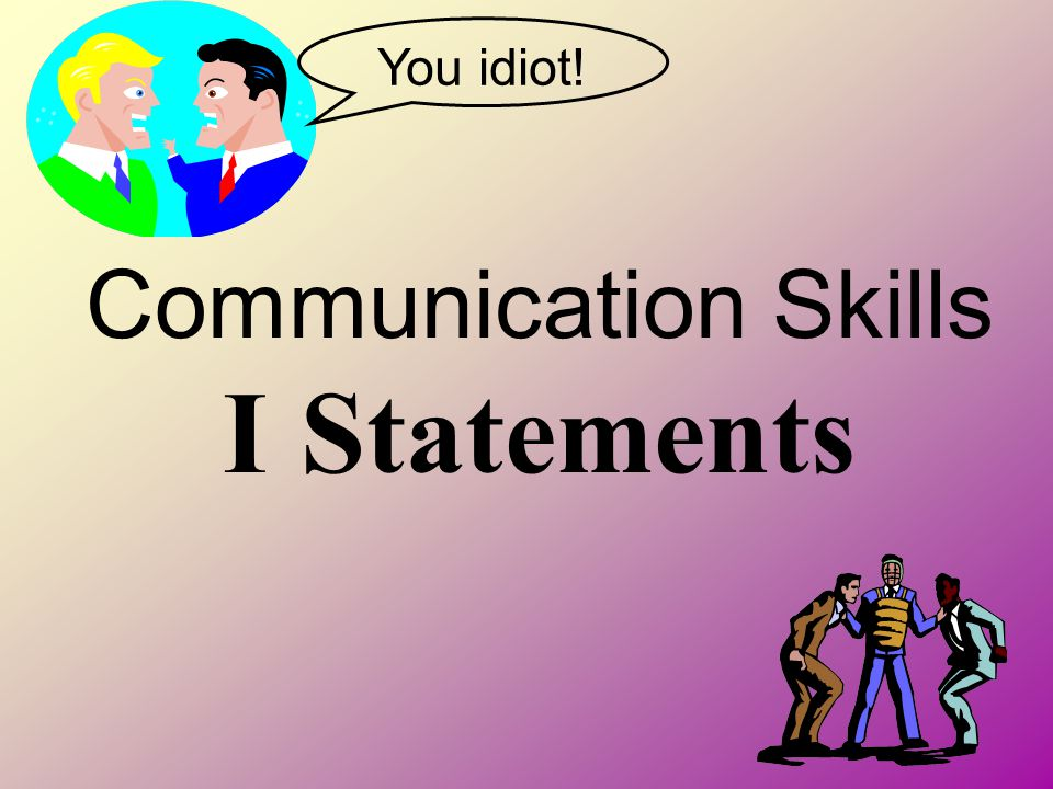 How to use an I statement It is a verbal message.