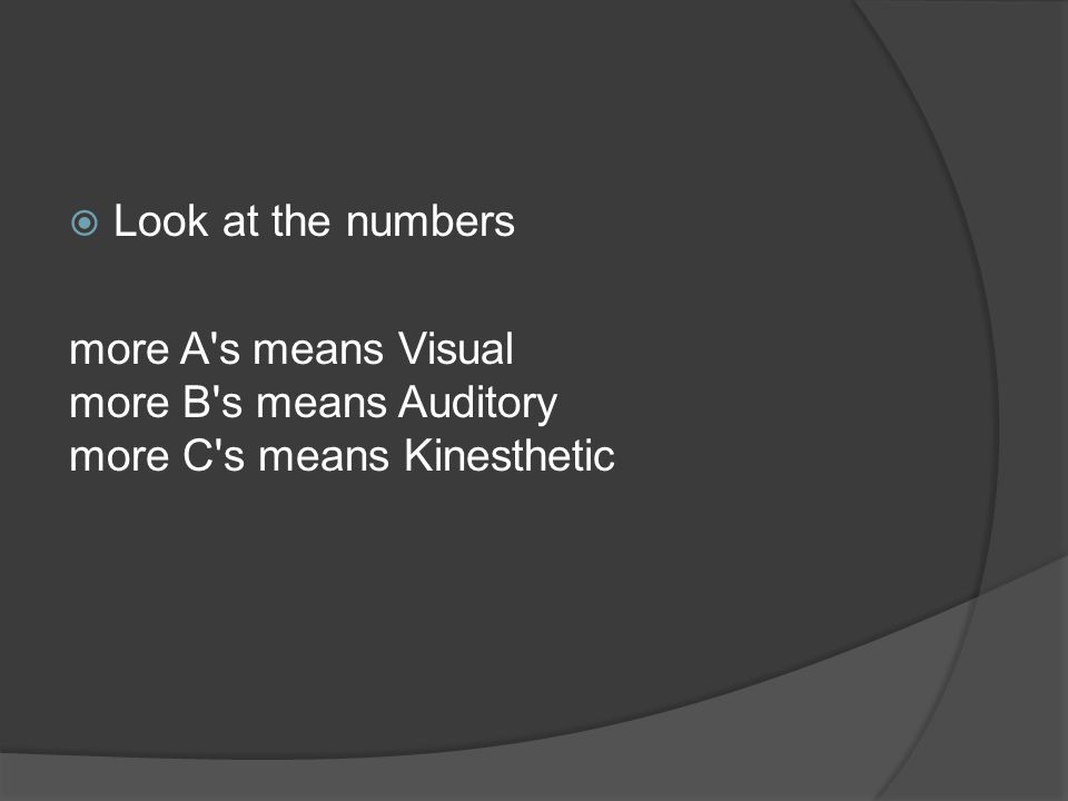  Look at the numbers more A s means Visual more B s means Auditory more C s means Kinesthetic